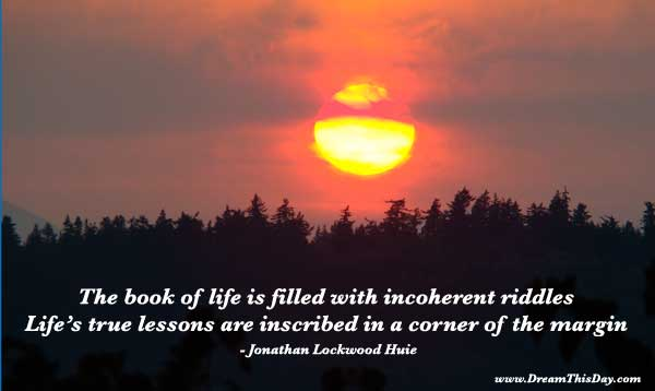 inspirational quotes on life. Quotes about Life Lessons - Life Lesson Quotes by Jonathan Lockwood Huie